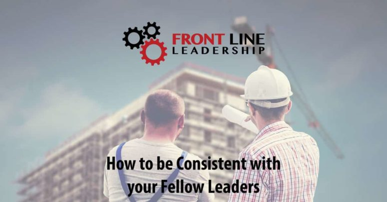 How to be Consistent with your Fellow Leaders