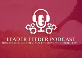 How Leaders Get Fired: Not Engaging With Their Team