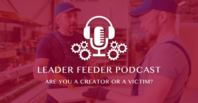 Are You A Creator Or A Victim?