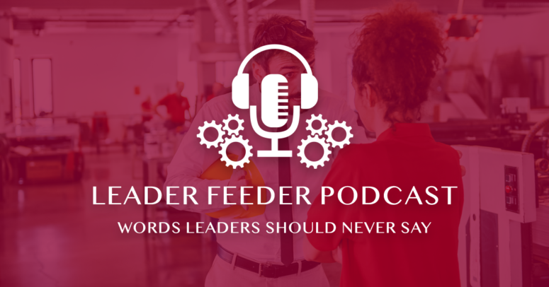 Words Leaders Should Never Say