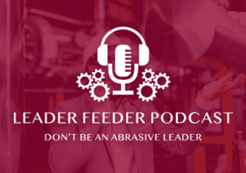Don't Be An Abrasive Leader