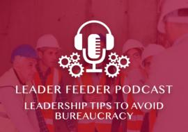 Leadership Tips To Avoid Bureaucracy