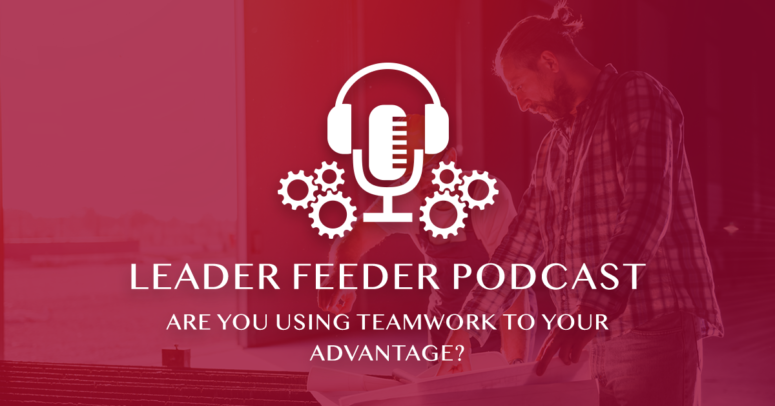 Are You Using Teamwork To Your Advantage?