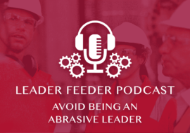 Avoid Being An Abrasive Leader