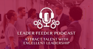Attract Talent with Excellent Leadership